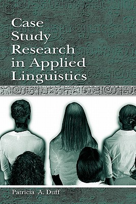 Case Study Research in Applied Linguistics (Second Language Acquisition Research Series), Duff, Patricia