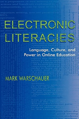 Electronic Literacies: Language, Culture, and Power in Online Education, Warschauer, Mark