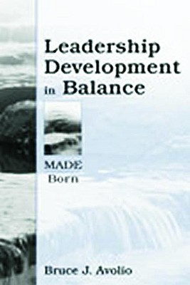 Leadership Development in Balance: MADE/Born, Avolio, Bruce J.