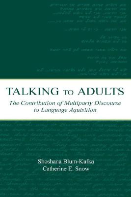 Image for Talking to Adults: The Contribution of Multiparty Discourse to Language Acquisition