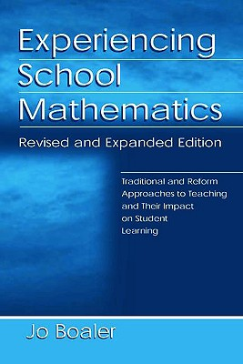 Experiencing School Mathematics: Traditional and Reform Approaches To Teaching and Their Impact on Student Learning, Revised and Expanded Edition (Studies in Mathematical Thinking and Learning Series), Boaler, Jo