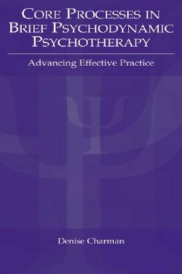 Core Processes in Brief Psychodynamic Psychotherapy: Advancing Effective Practice