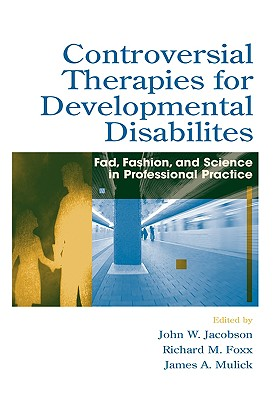 Image for Controversial Therapies for Developmental Disabilities: Fad, Fashion, and Science in Professional Practice