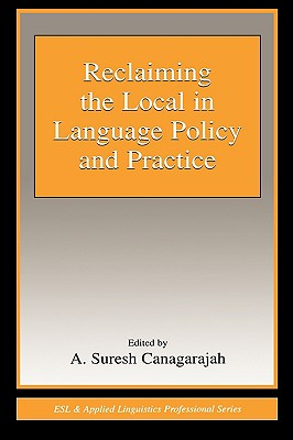 Image for Reclaiming the Local in Language Policy and Practice (ESL & Applied Linguistics Professional Series)