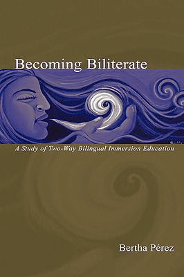 Image for Becoming Biliterate: A Study of Two-Way Bilingual Immersion Education