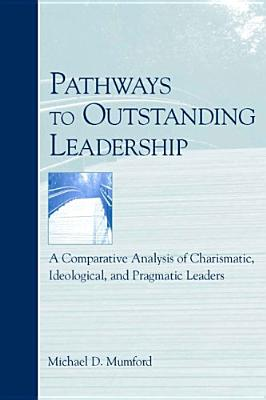 Pathways to Outstanding Leadership: A Comparative Analysis of Charismatic, Ideological, and Pragmatic Leaders (Applied Psychology), Mumford, Michael D.