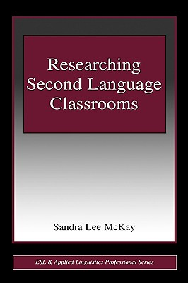 Researching Second Language Classrooms (ESL and Applied Linguistics Professional Series), Lee Mckay, Sandra