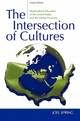 The Intersection of Cultures: Multicultural Schools and Culturally Relevant Pedagogy in the United States and the Global Economy (4th Edition), Spring, Joel