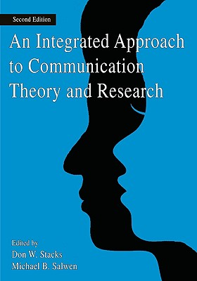 An Integrated Approach to Communication Theory and Research (Routledge Communication Series)