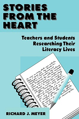 Stories From the Heart: Teachers and Students Researching their Literacy Lives, Richard J. Meyer  (Author)
