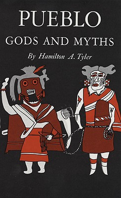 Pueblo Gods and Myths (Civilization of the American Indian Ser., Vol. 71), Tyler, Hamilton A.
