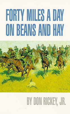 Forty Miles a Day on Beans and Hay: The Enlisted Soldier Fighting the Indian Wars, Rickey Jr., Don