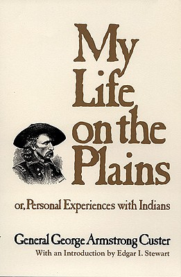 My Life on the Plains: Or, Personal Experiences with Indians (The Western Frontier Library Series), Custer, George Armstrong