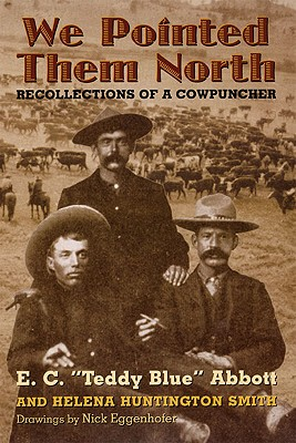 """We Pointed Them North: Recollections of a Cowpuncher, """"Abbott, E. C."""""""