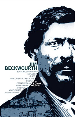 Jim Beckwourth: Black Mountain Man, War Chief of the Crows, Trader, Trapper... (Revised Edition), Wilson, Elinor
