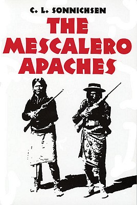The Mescalero Apaches (The Civilization of the American Indian Series), Sonnichsen, C. L.