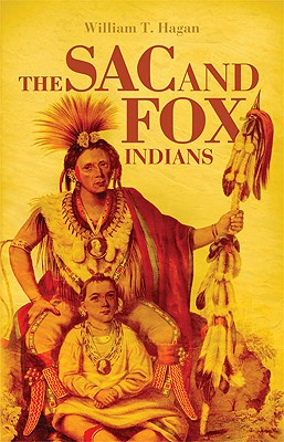 The Sac and Fox Indians (The Civilization of the American Indian Series), Hagan, William T.