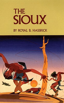 The Sioux: Life and Customs of a Warrior Society (Civilization of the American Indian Series), Royal B. Hassrick