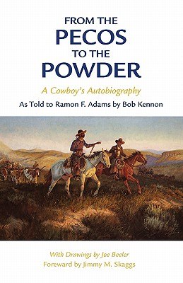 From the Pecos to the Powder: A Cowboy's Autobiography, Adams, Ramon F.