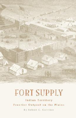 Fort Supply, Indian Territory, Carriker, Robert C.