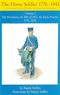 Image for Horse Soldier, Vol. I: The Revolution, the War of 1812, the Early Frontier 1776 - 1850