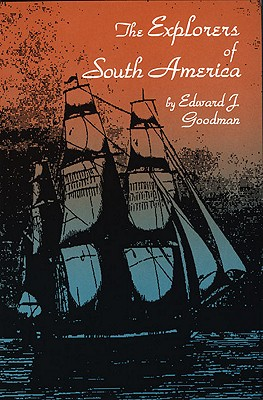The Explorers of South America, Goodman, Edward J.