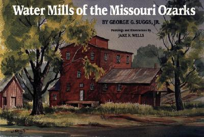 Image for WATER MILLS OF THE MISSOURI OZARKS