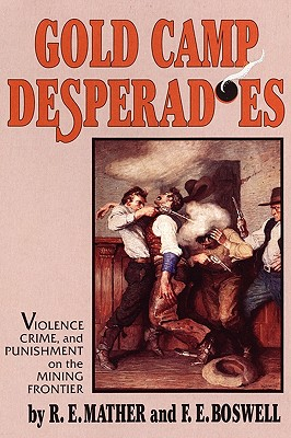 GOLD CAMP DESPERADOES : A STUDY OF VIOLE, MATHER / BOSWELL