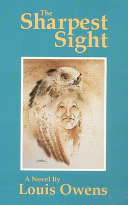 The Sharpest Sight: A Novel (American Indian Literature and Critical Studies, Vol. 1), Louis Owens