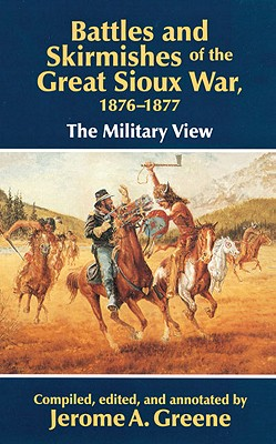 Battles and Skirmishes of the Great Sioux War, 1876-1877: The Military View, Greene, Jerome A.