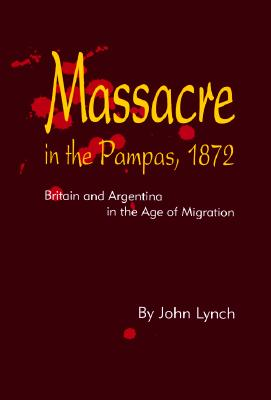 Image for Massacre in the Pampas, 1872: Britain and Argentina in the Age of Migration