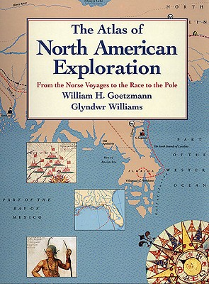 Image for The Atlas of North American Exploration: From the Norse Voyages to the Race to the Pole