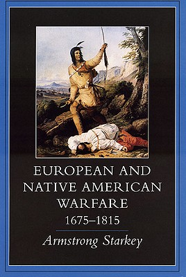 European-Native American Warfare, 1675-1815, Armstrong Starkey