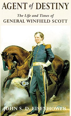 Image for Agent of Destiny: The Life and Times of General Winfield Scott