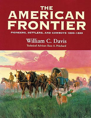Image for The American Frontier: Pioneers, Settlers & Cowboys, 1800-1899
