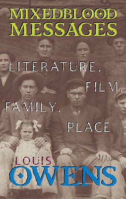 Mixedblood Messages: Literature, Film, Family, Place, Owens, Louis