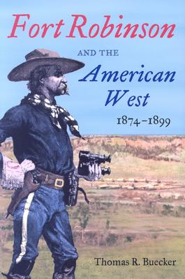 Fort Robinson and the American West, 1874-1899, Thomas R. Buecker