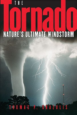 The Tornado: Nature�s Ultimate Windstorm, Grazulis, Thomas P.