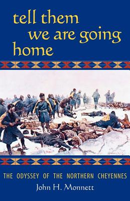 Tell Them We Are Going Home: The Odyssey of the Northern Cheyennes, Monnett, John H.
