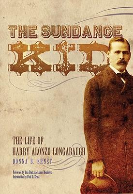 The Sundance Kid: The Life of Harry Alonzo Longabaugh, Ernst, Donna B.