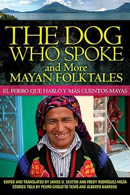 Image for The Dog Who Spoke and More Mayan Folktales: El perro que habló y más cuentos mayas