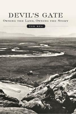 Devil's Gate: Owning the Land, Owning the Story, Rea, Tom