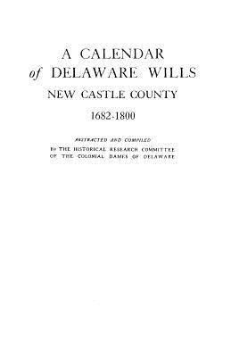 Image for A Calendar of Delaware Wills, New Castle County, 1682-1800