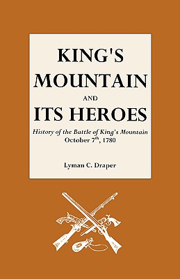 King's Mountain and Its Heroes: History of the Battle of King's Mountain, October, Draper, Lyman C.
