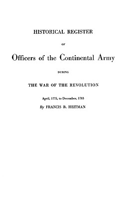 Image for Historical Register of Officers of the Continental Army During the War of the Revolution, April 1775 to December 1783