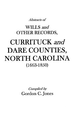Image for Abstracts of Wills and Other Records, Currituck and Dare Counties, North Carolina (1663-1850)
