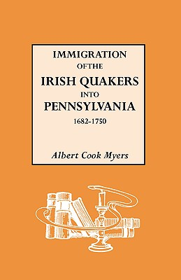 Image for Immigration of the Irish Quakers into Pennsylvania, 1682-1750: With Their Early History in Ireland