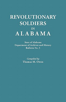 Image for Revolutionary Soldiers in Alabama, being a list of names from authentic sources of soldiers of the American Revolution who resided in the state of Alabama
