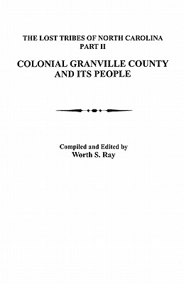 Image for Lost Tribes of North Carolina. Part II: Colonial Granville County [North Carolina] and Its People