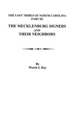 Image for The Lost Tribes of North Carolina. Part III: the Mecklenburg Signers and Their Neighbors